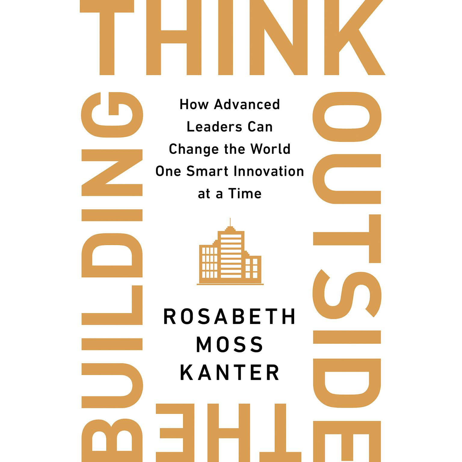 Printable Think Outside the Building: How Advanced Leaders Can Change the World One Smart Innovation at a Time Audiobook Cover Art