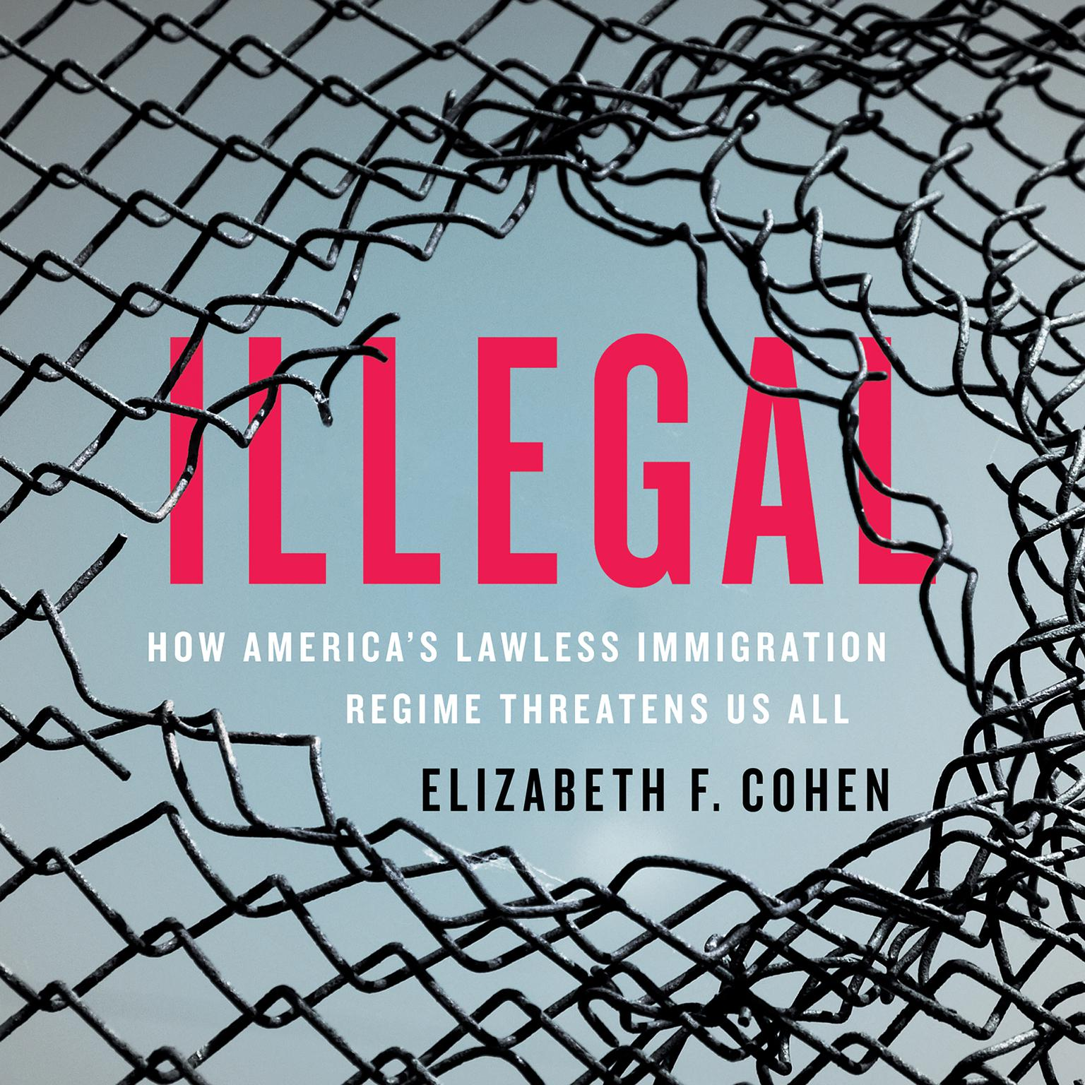 Printable Illegal: How America's Lawless Immigration Regime Threatens Us All Audiobook Cover Art