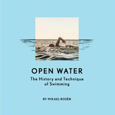 Open Water: The History and Technique of Swimming Audiobook, by Mikael Rosén