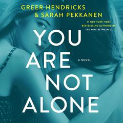 You Are Not Alone: A Novel Audiobook, by Greer Hendricks, Sarah Pekkanen