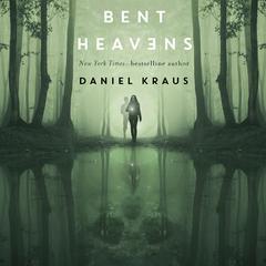 Bent Heavens Audiobook, by Daniel Kraus