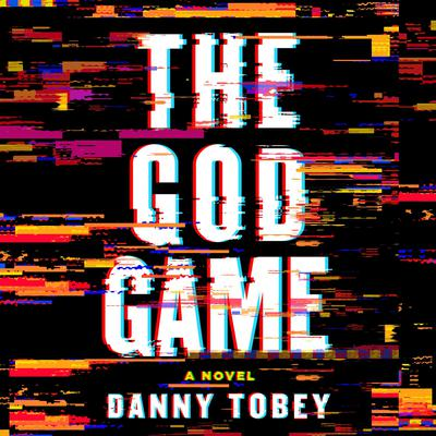 The God Game: A Novel Audiobook, by Danny Tobey