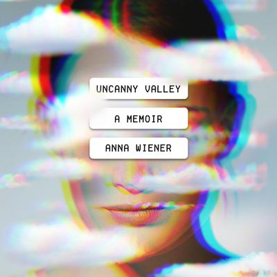 Uncanny Valley: A Memoir Audiobook, by Anna Wiener