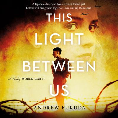 This Light between Us: A Novel of World War II Audiobook, by Andrew Fukuda