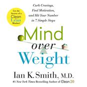 Mind Over Weight: Curb Cravings, Find Motivation, and Hit Your Number in 7 Simple Steps Audiobook, by Ian K. Smith, M.D.