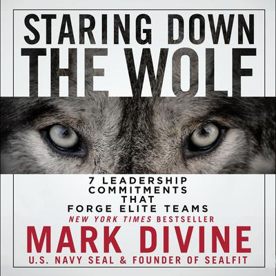 Staring Down the Wolf: 7 Leadership Commitments That Forge Elite Teams Audiobook, by Mark Divine