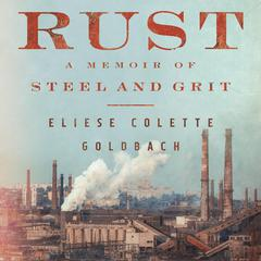 Rust: A Memoir of Steel and Grit Audiobook, by Eliese Colette Goldbach