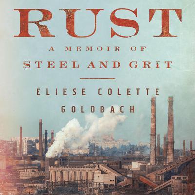 Rust: A Memoir of Steel and Grit Audiobook, by