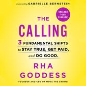 The Calling: 3 Fundamental Shifts to Stay True, Get Paid, and Do Good Audiobook, by Rha Goddess