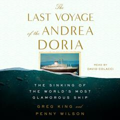 The Last Voyage of the Andrea Doria: The Sinking of the Worlds Most Glamorous Ship Audiobook, by Greg King, Penny Wilson