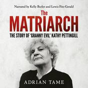 The Matriarch: The Story of 'Granny Evil' Kathy Pettingill Audiobook, by Adrian Tame