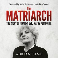The Matriarch: The Story of Granny Evil Kathy Pettingill Audiobook, by Adrian Tame