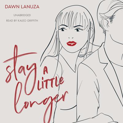 Stay a Little Longer Audiobook, by Dawn Lanuza