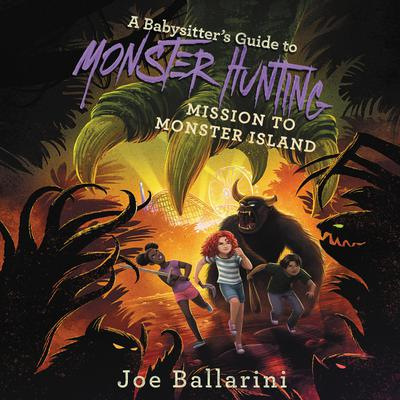 A Babysitters Guide to Monster Hunting #3: Mission to Monster Island Audiobook, by Joe Ballarini