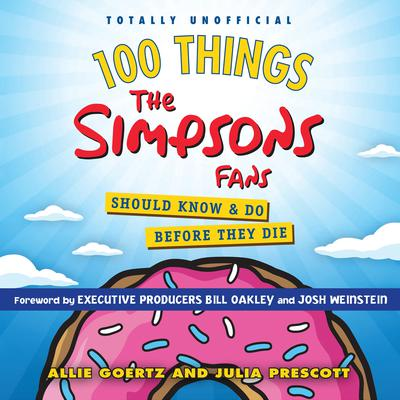 100 Things the Simpsons Fans Should Know & Do Before They Die Audiobook, by Allie Goertz