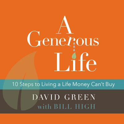 A Generous Life: 10 Steps to Living a Life Money Cant Buy Audiobook, by David Green