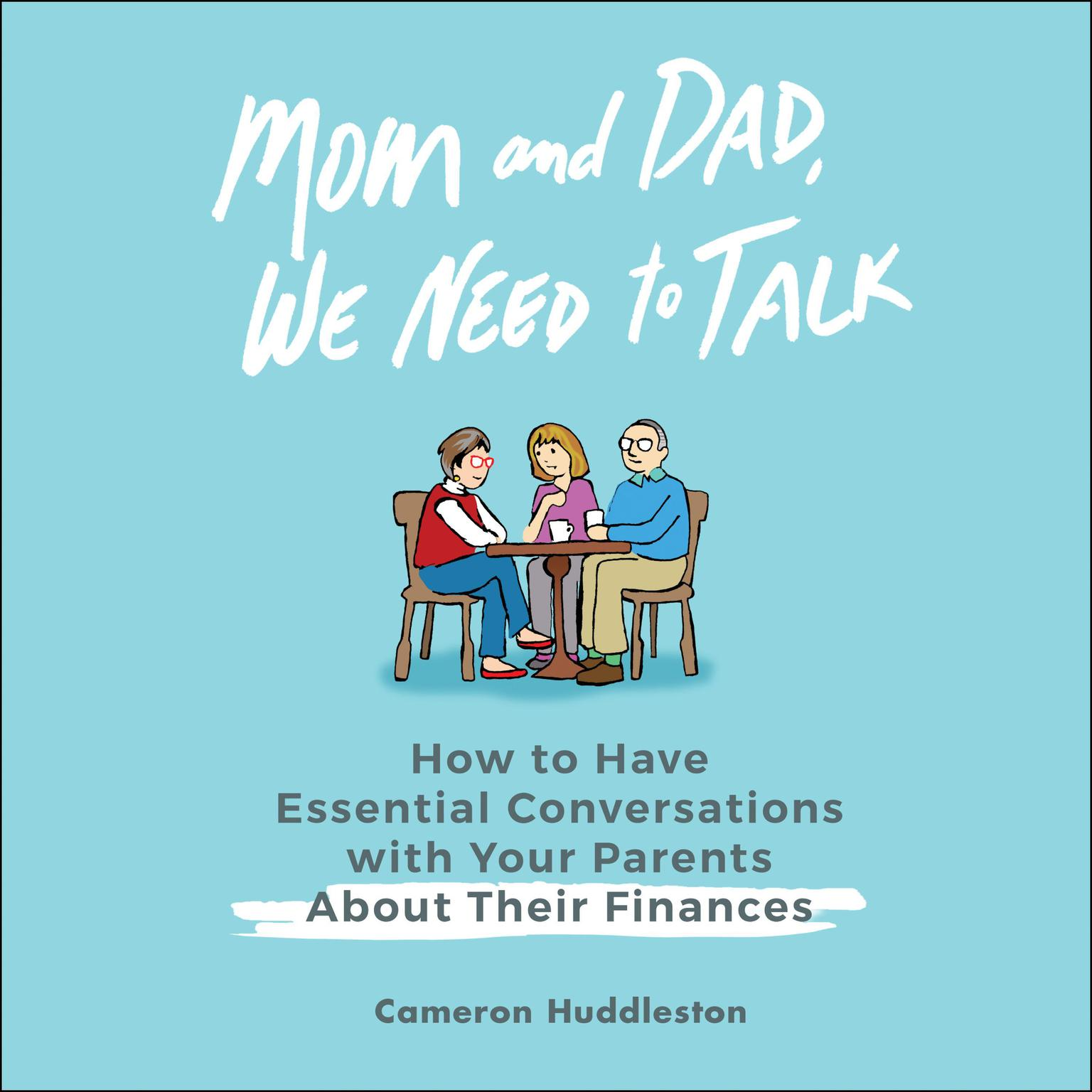 Printable Mom and Dad, We Need to Talk: How to Have Essential Conversations with Your Parents About Their Finances Audiobook Cover Art