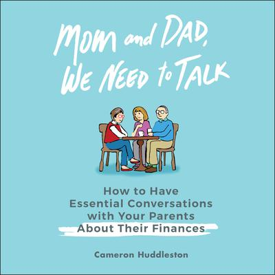 Mom and Dad, We Need to Talk: How to Have Essential Conversations with Your Parents About Their Finances Audiobook, by Cameron Huddleston