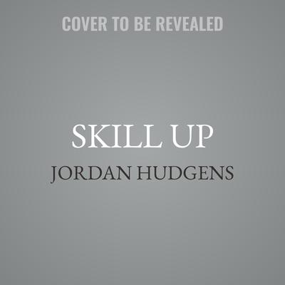 Skill Up: A Software Developers Guide to Life and Career Audiobook, by Jordan Hudgens