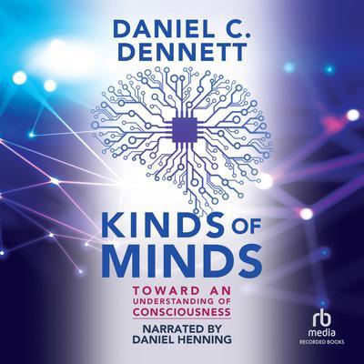 Kinds of Minds: Toward an Understanding of Consciousness Audiobook, by Daniel C. Dennett
