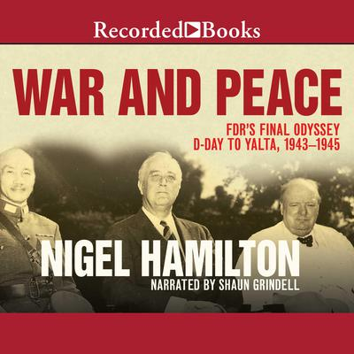 War and Peace: FDRs Final Odyssey, D-Day to Yalta, 1943-1945 Audiobook, by Nigel Hamilton