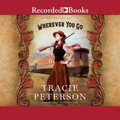 Wherever You Go Audiobook, by Tracie Peterson