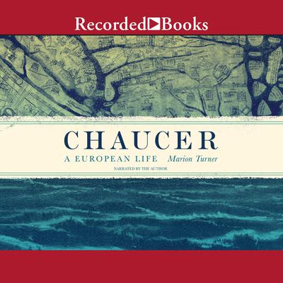 Chaucer: A European Life Audiobook, by Marion Turner
