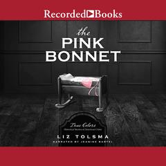 The Pink Bonnet: True Colors: Historical Stories of American Crime Audiobook, by Liz Tolsma