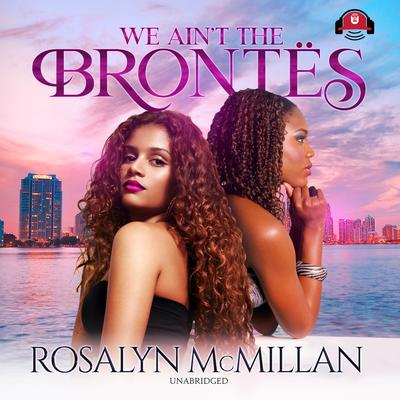 We Ain't the Brontës Audiobook, by Rosalyn McMillan