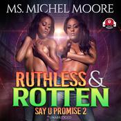 Ruthless and Rotten: Say U Promise II Audiobook, by Michel Moore
