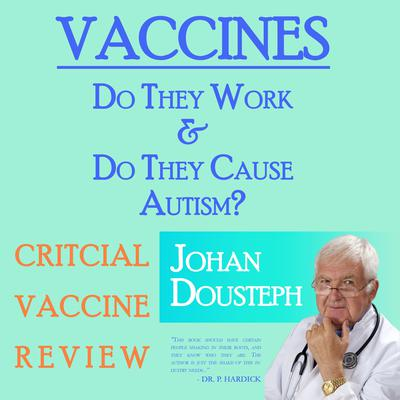 Vaccines: Do They Work & Do They Cause Autism? Audiobook, by Johan Dousteph