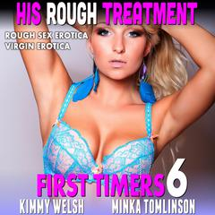 His Rough Treatment: (Rough Sex Erotica Virgin Erotica) Audiobook, by Kimmy Welsh