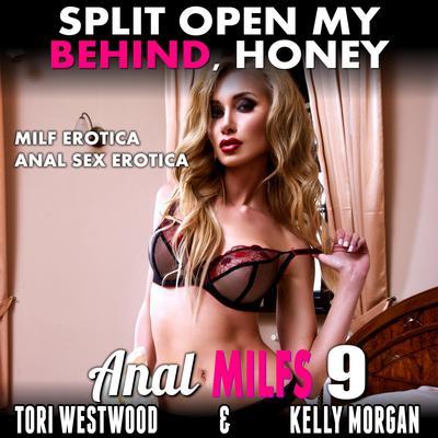 Split Open My Behind, Honey : Anal MILFs 9 (MILF Erotica Anal Sex Erotica) Audiobook, by