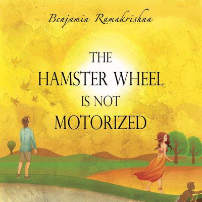 The Hamster Wheel is not Motorized Audiobook, by Benjamin Ramakrishna