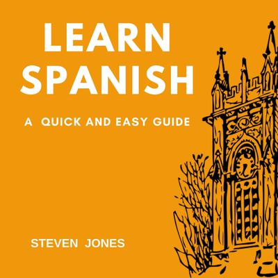 Learn Spanish: A Quick and Easy Guide Audiobook, by Steven Jones