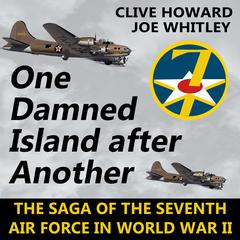 One Damned Island After Another: The Saga of the Seventh Audiobook, by Clive Howard, Joe Whitley