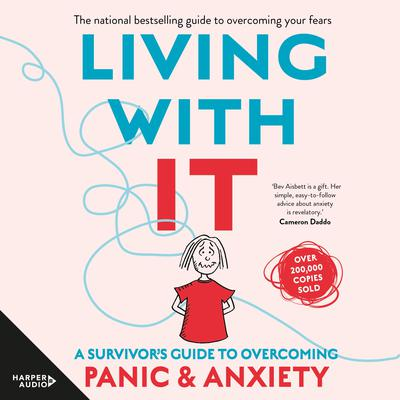 Living With It: A Survivors Guide to Overcoming Panic and Anxiety Audiobook, by