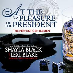 At the Pleasure of the President Audiobook, by Shayla Black, Lexi Blake