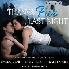 Thanks Fur Last Night Audiobook, by Eve Langlais, Kate Baxter, Milly Taiden