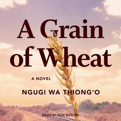 A Grain of Wheat Audiobook, by Ngugi wa Thiong'o