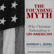 The Founding Myth: Why Christian Nationalism Is Un-American Audiobook, by Andrew L. Seidel
