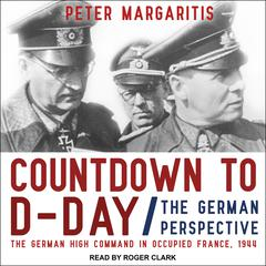 Countdown to D-Day: The German Perspective Audiobook, by Peter Margaritis