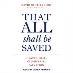 That All Shall Be Saved: Heaven, Hell, and Universal Salvation Audiobook, by David Bentley Hart