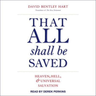 That All Shall Be Saved: Heaven, Hell, and Universal Salvation Audiobook, by