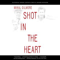 Shot in the Heart Audiobook, by Mikal Gilmore