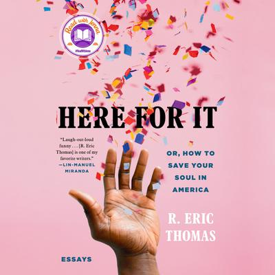 Here for It: Or, How to Save Your Soul in America; Essays Audiobook, by R. Eric Thomas