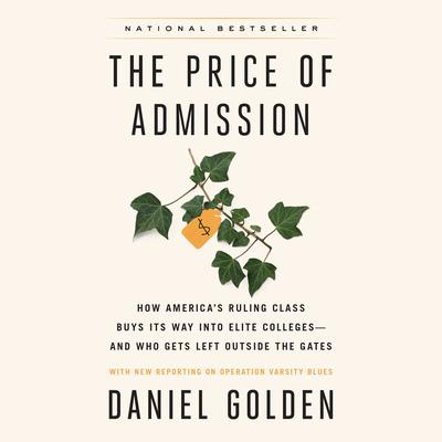 The Price of Admission: How Americas Ruling Class Buys Its Way into Elite Colleges--and Who Gets Left Outside the Gates Audiobook, by Daniel Golden