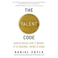 The Talent Code: Greatness Isnt Born. Its Grown. Heres How. Audiobook, by Daniel Coyle