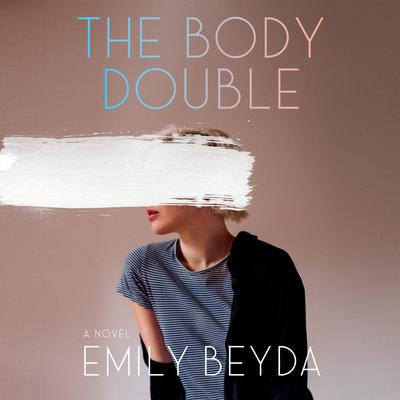 The Body Double: A Novel Audiobook, by Emily Beyda