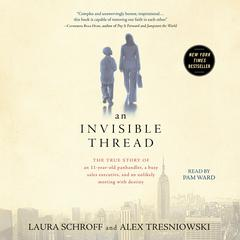 An Invisible Thread: The True Story of an 11-Year-Old Panhandler, a Busy Sales Executive, and an Unlikely Meeting with Destiny Audiobook, by Alex Tresniowski, Laura Schroff